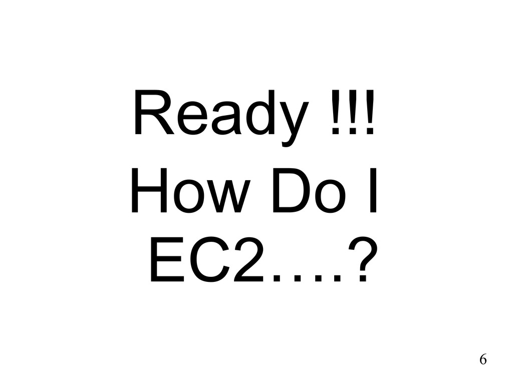 Ready !!! How Do I EC2….? 6