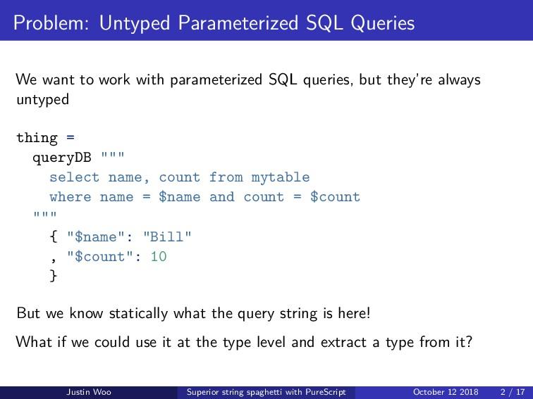 Problem: Untyped Parameterized SQL Queries We w...