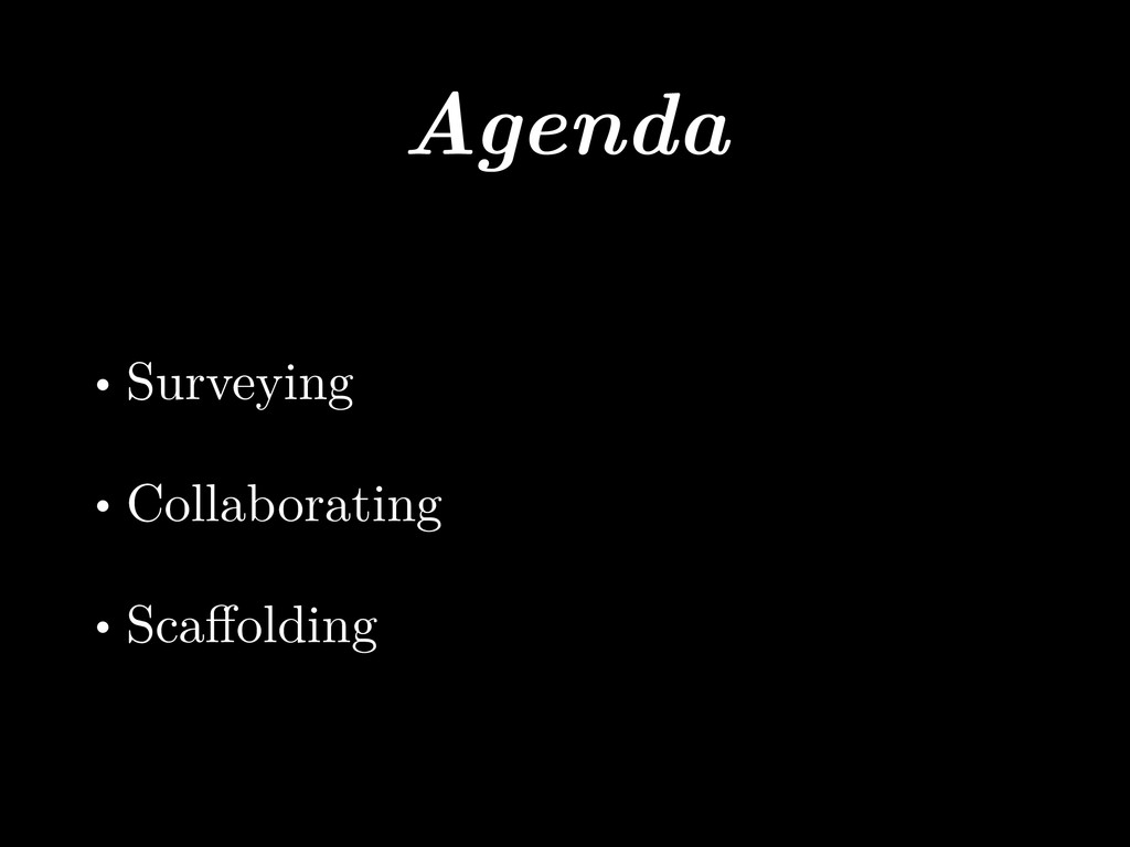 Agenda • Surveying • Collaborating • Scaffolding