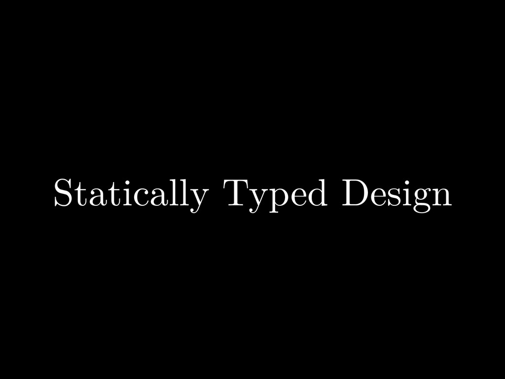Statically Typed Design