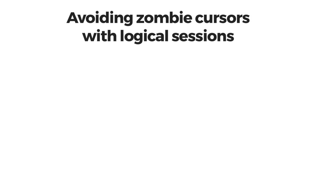 Avoiding zombie cursors with logical sessions