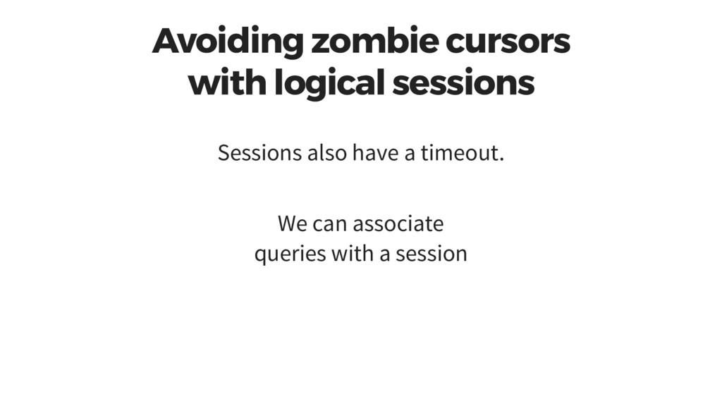 Avoiding zombie cursors with logical sessions S...