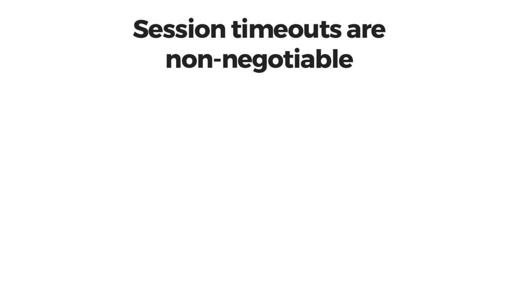 Session timeouts are non-negotiable