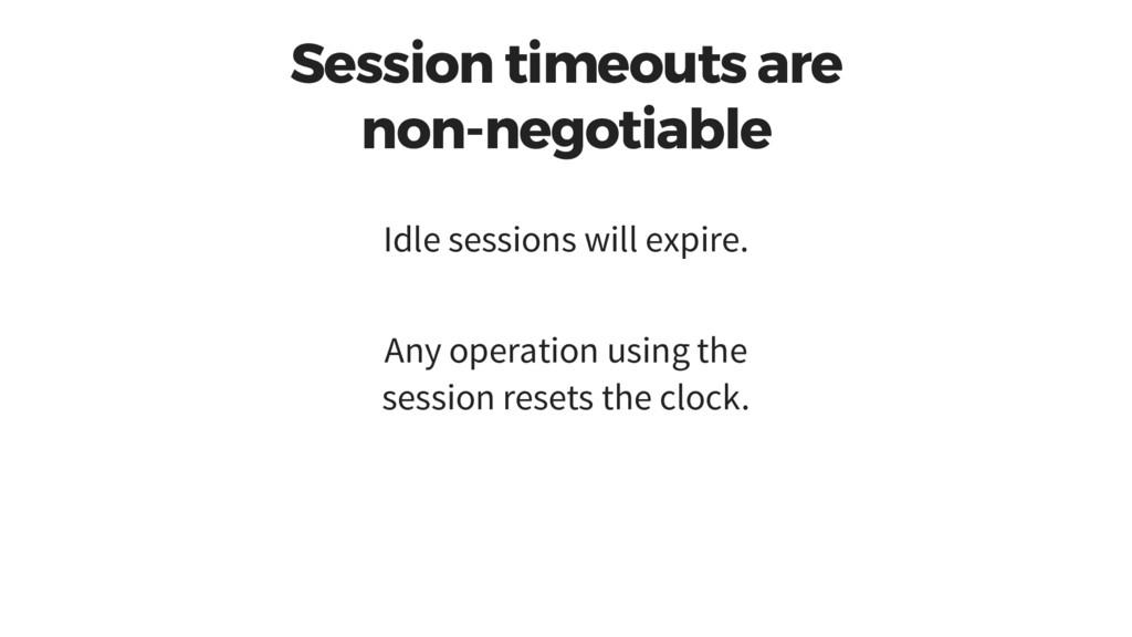 Session timeouts are non-negotiable Idle sessio...