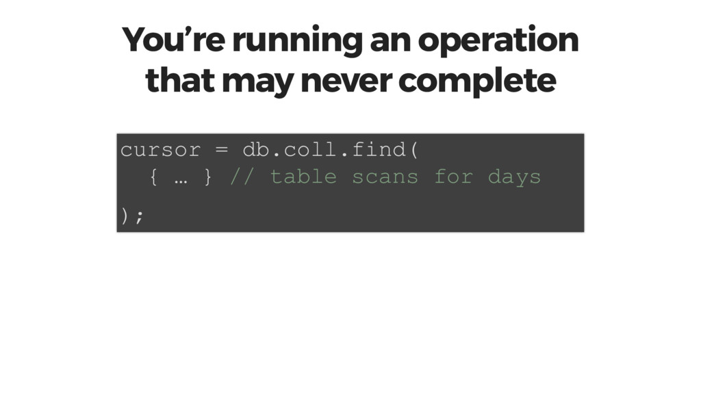 You're running an operation that may never comp...
