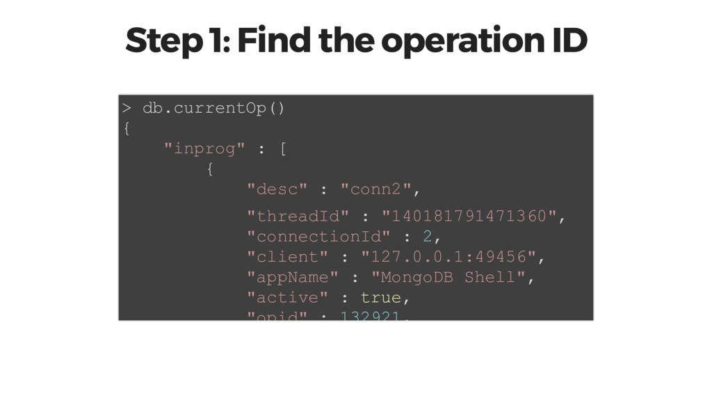 Step 1: Find the operation ID > db.currentOp() ...