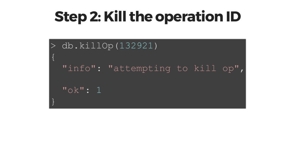 Step 2: Kill the operation ID > db.killOp(13292...