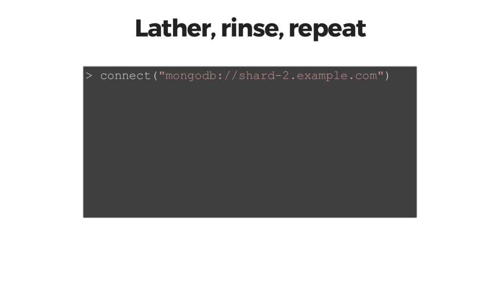 """Lather, rinse, repeat > connect(""""mongodb://shar..."""