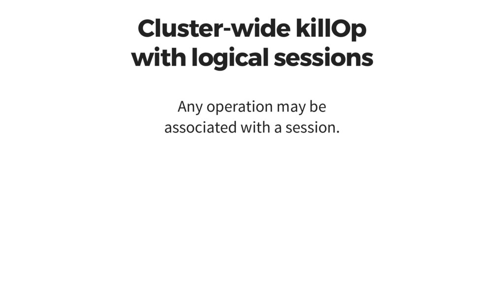 Cluster-wide killOp with logical sessions Any o...