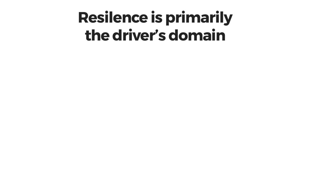 Resilence is primarily the driver's domain