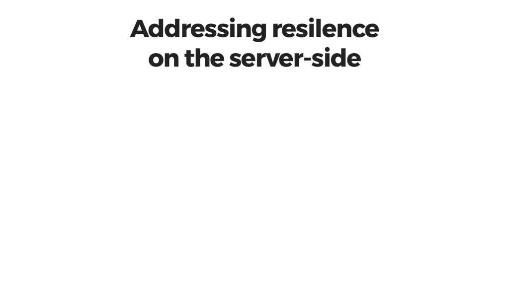 Addressing resilence on the server-side