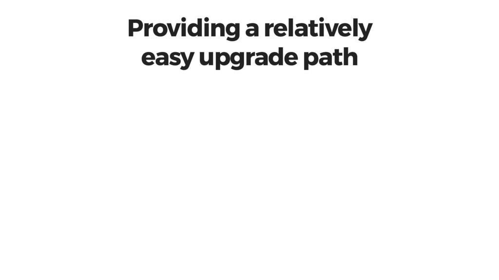 Providing a relatively easy upgrade path
