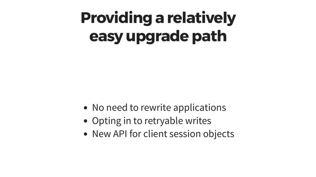 Providing a relatively easy upgrade path No nee...