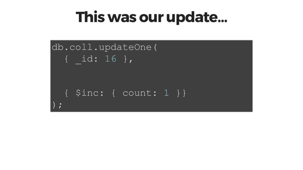 This was our update… db.coll.updateOne( { _id: ...