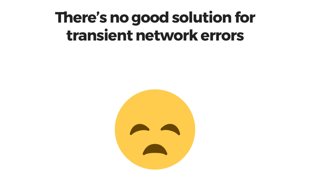 There's no good solution for transient network ...