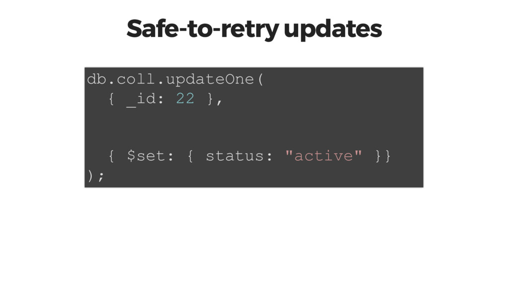 Safe-to-retry updates db.coll.updateOne( { _id:...