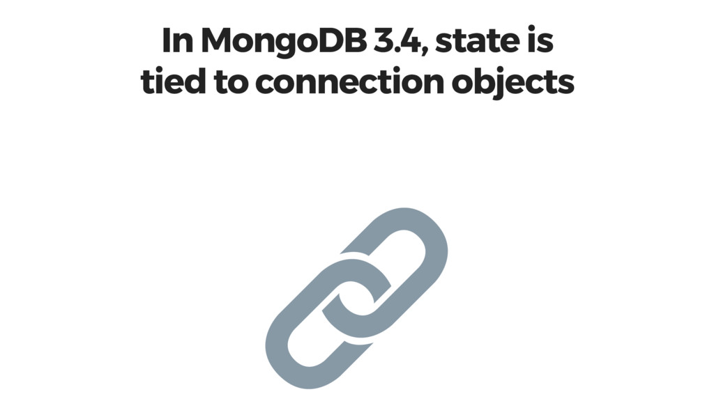 In MongoDB 3.4, state is tied to connection obj...