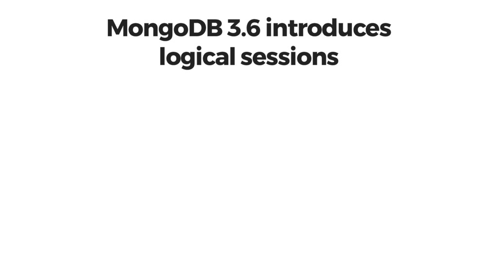 MongoDB 3.6 introduces logical sessions