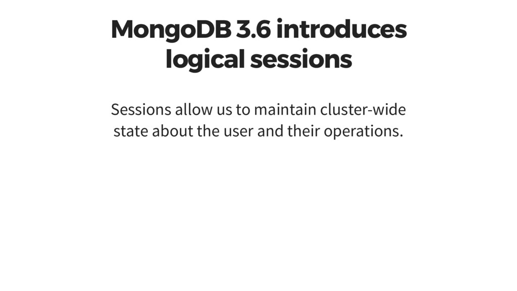 MongoDB 3.6 introduces logical sessions Session...