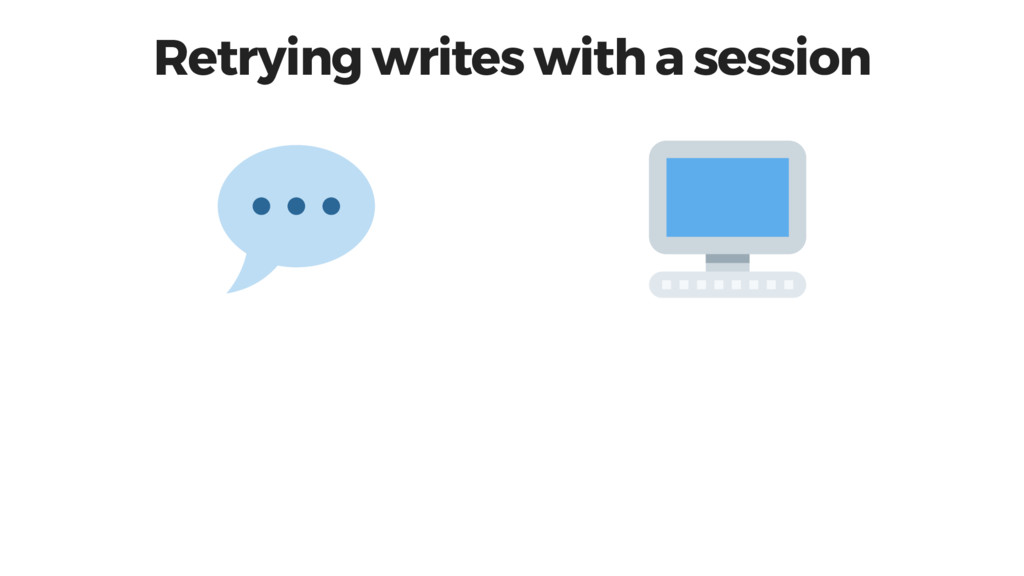 Retrying writes with a session