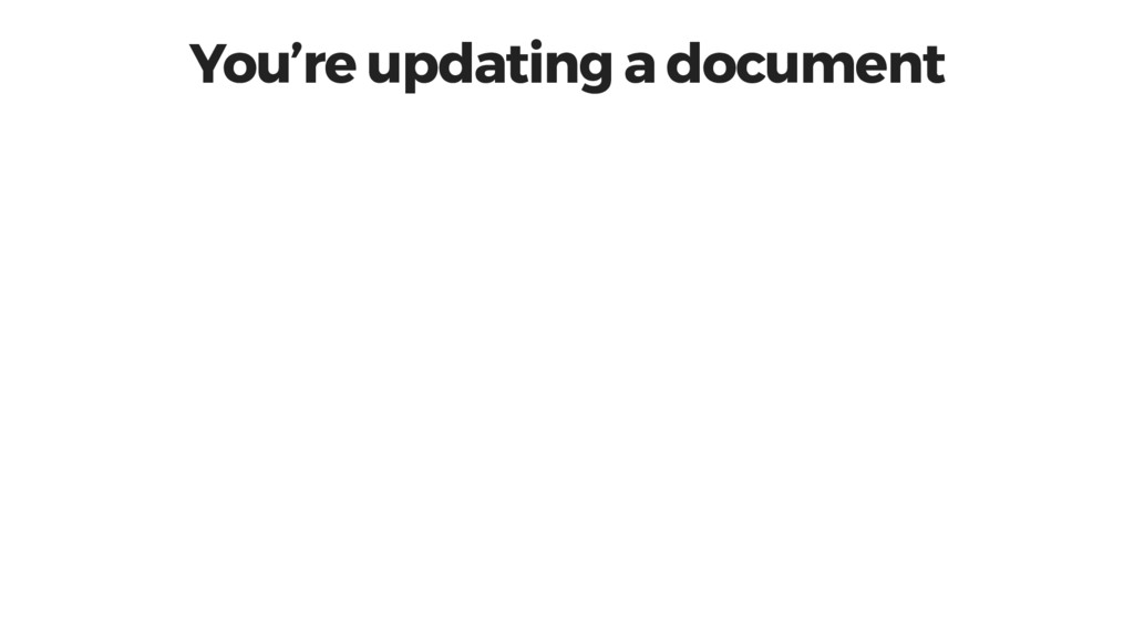 You're updating a document