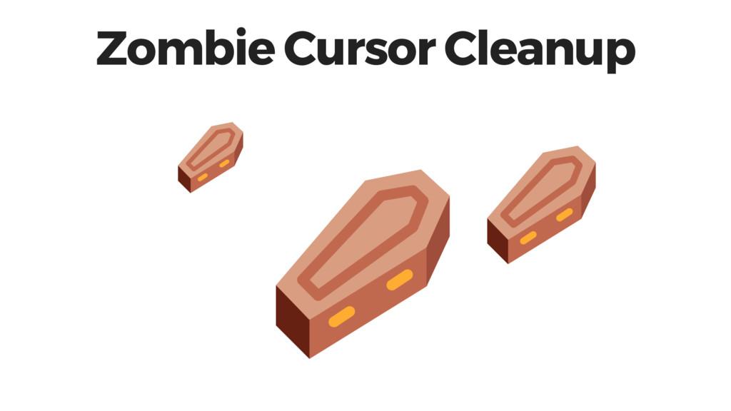 Zombie Cursor Cleanup