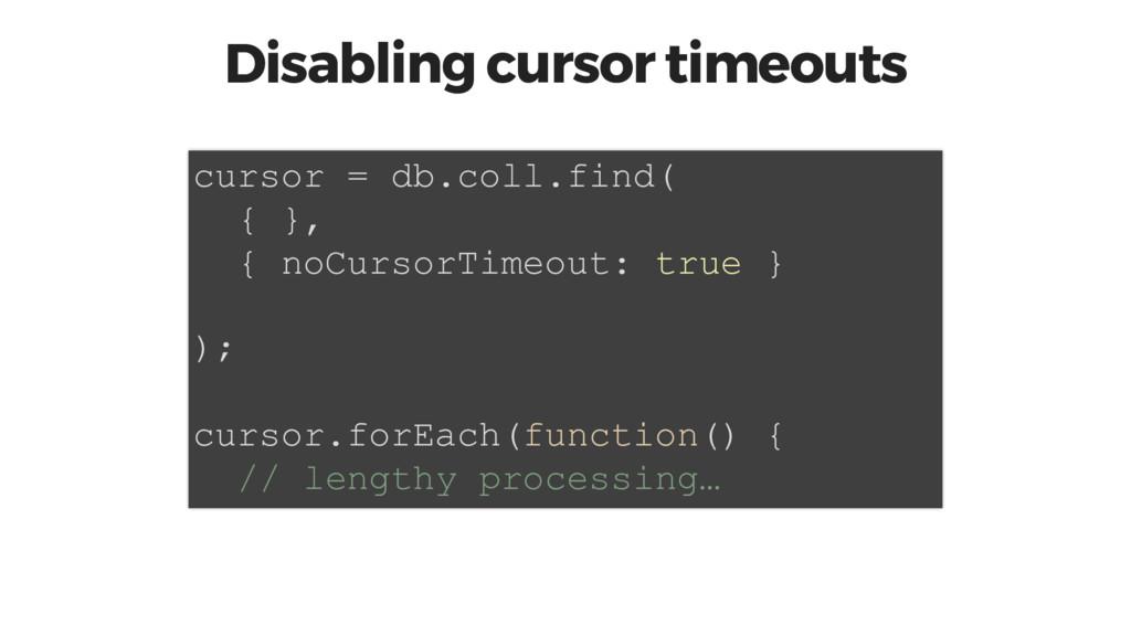 Disabling cursor timeouts cursor = db.coll.find...