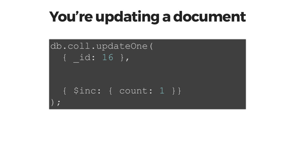 You're updating a document db.coll.updateOne( {...