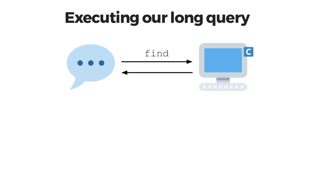 Executing our long query find