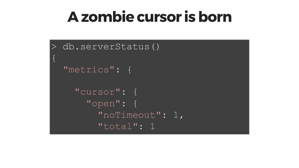 "A zombie cursor is born > db.serverStatus() { ""..."