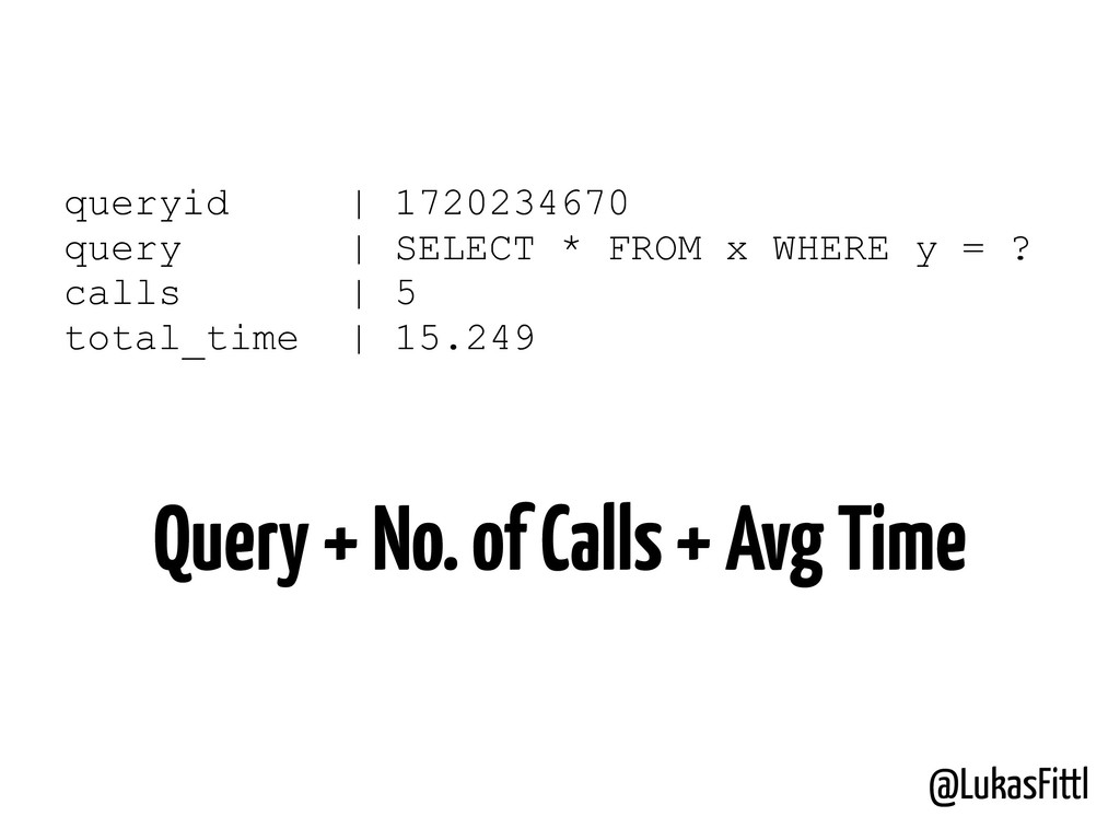 @LukasFittl queryid | 1720234670 query | SELECT...