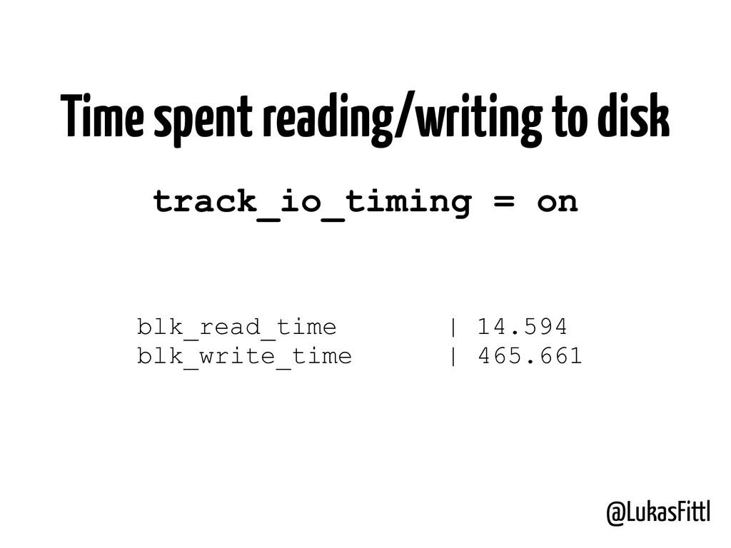 @LukasFittl blk_read_time | 14.594 blk_write_ti...