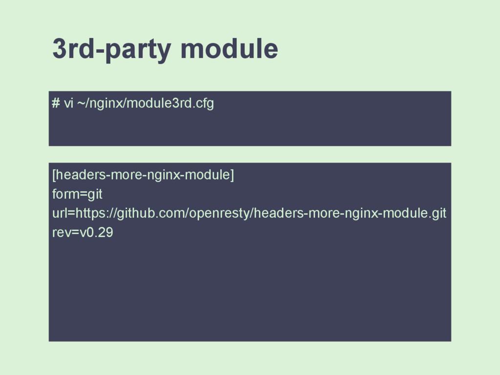 # vi ~/nginx/module3rd.cfg 3rd-party module [he...