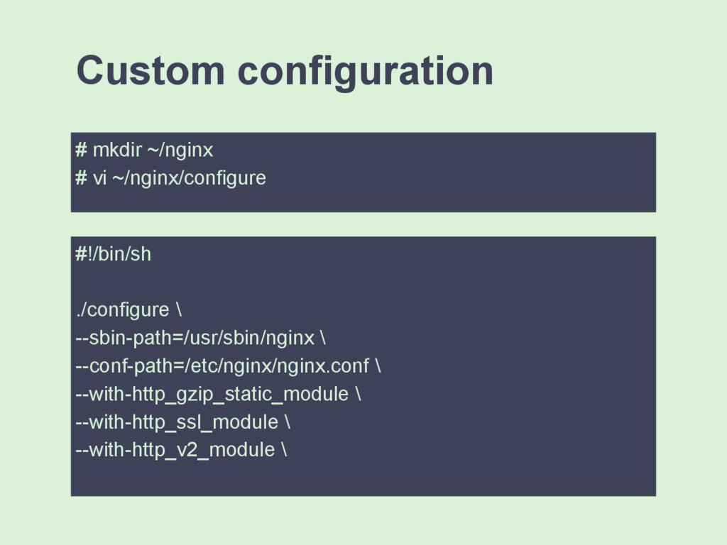 # mkdir ~/nginx # vi ~/nginx/configure Custom c...