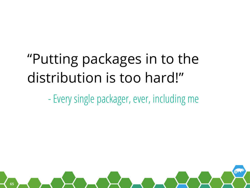 "65 ""Putting packages in to the distribution is ..."