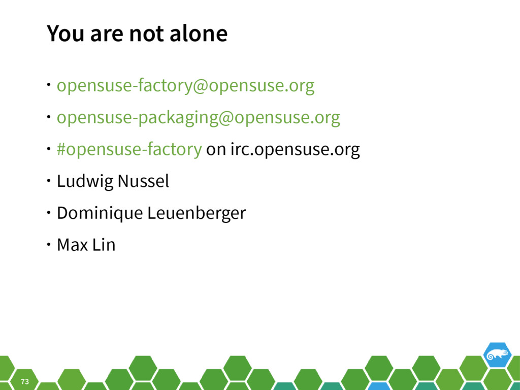 73 You are not alone • opensuse-factory@opensus...