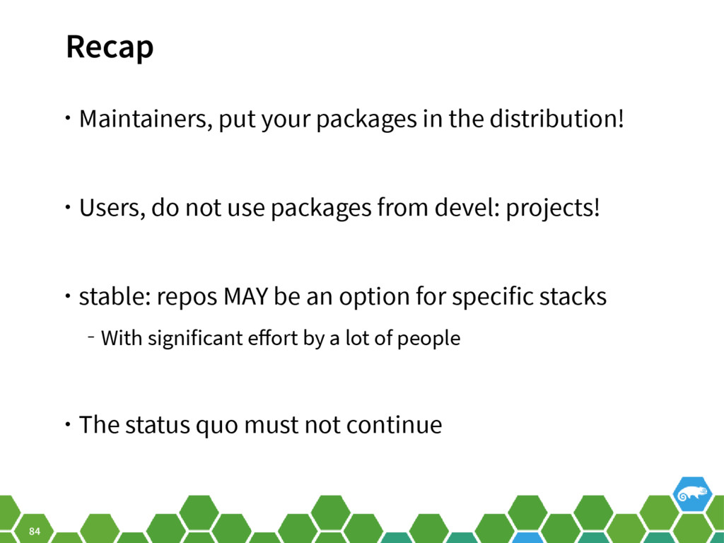 84 Recap • Maintainers, put your packages in th...