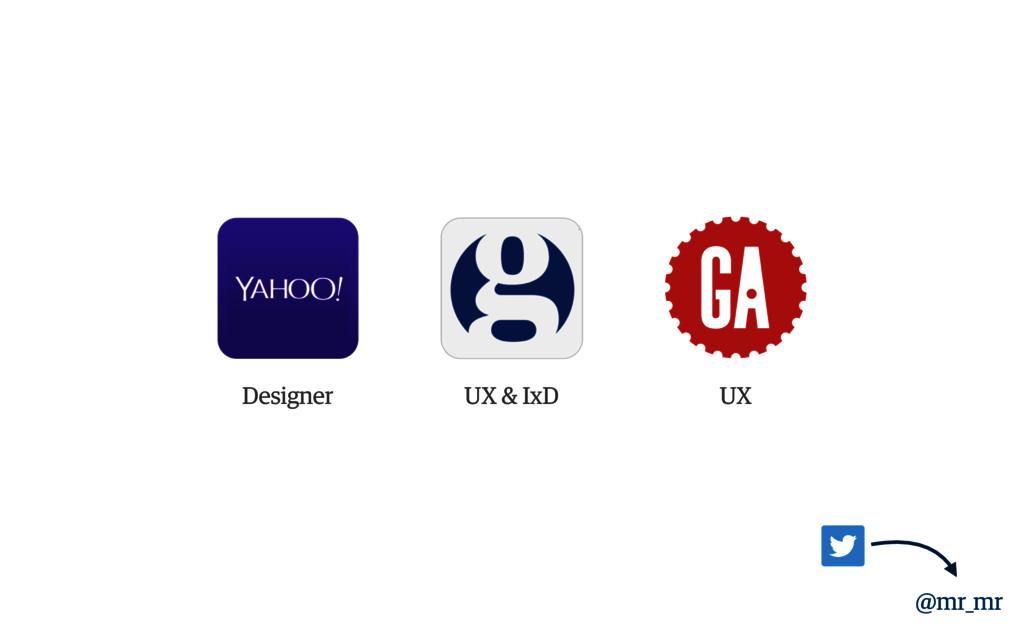 @mr_mr Designer UX & IxD UX