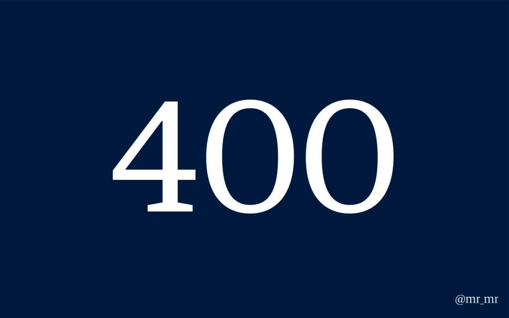 400 @mr_mr