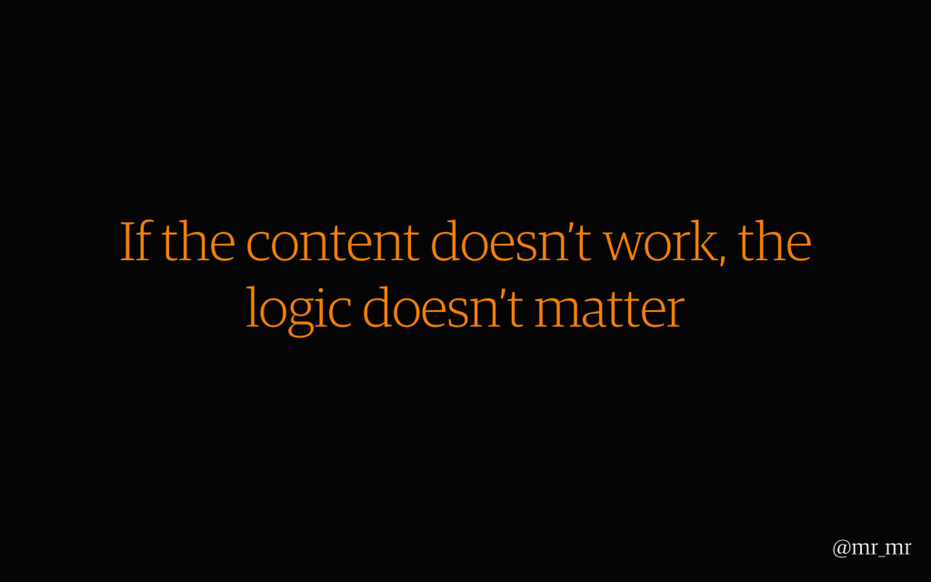 If the content doesn't work, the logic doesn't ...