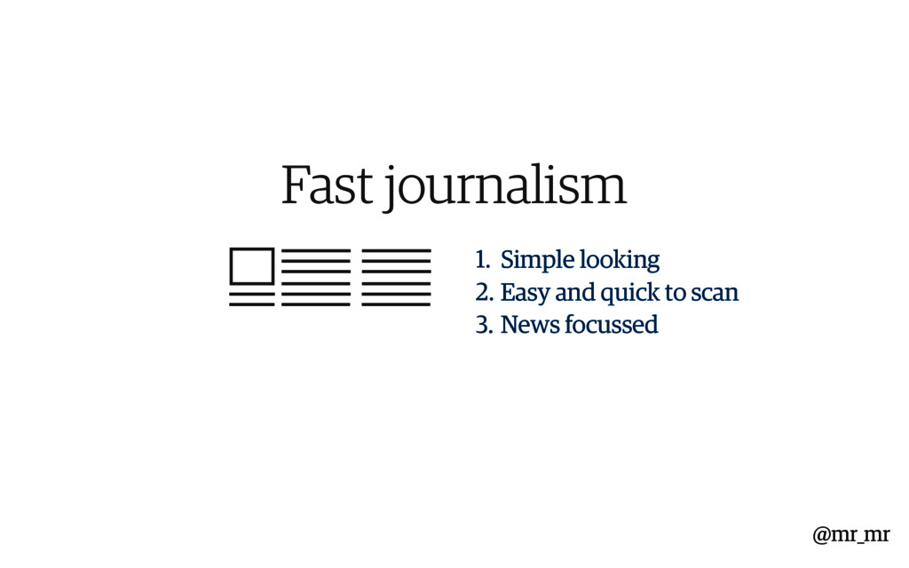 Fast journalism 1. Simple looking 2. Easy and q...