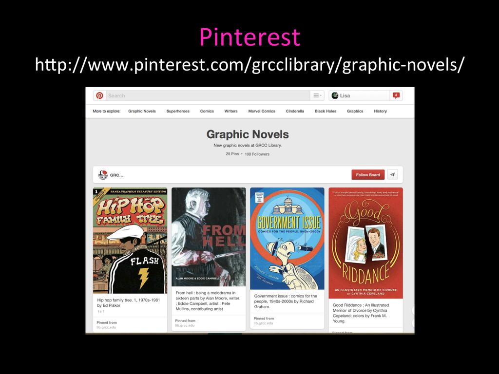 Pinterest  hAp://www.pinterest.com/grcclibra...