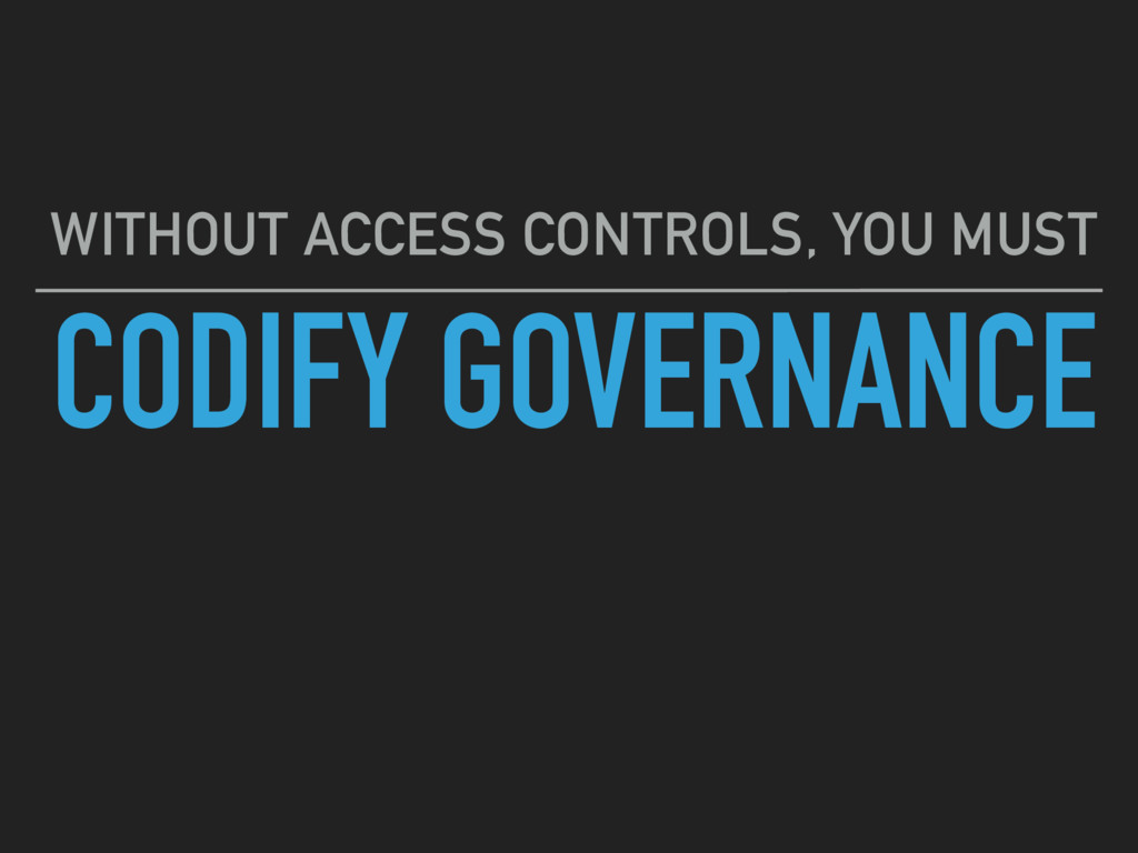 CODIFY GOVERNANCE WITHOUT ACCESS CONTROLS, YOU ...
