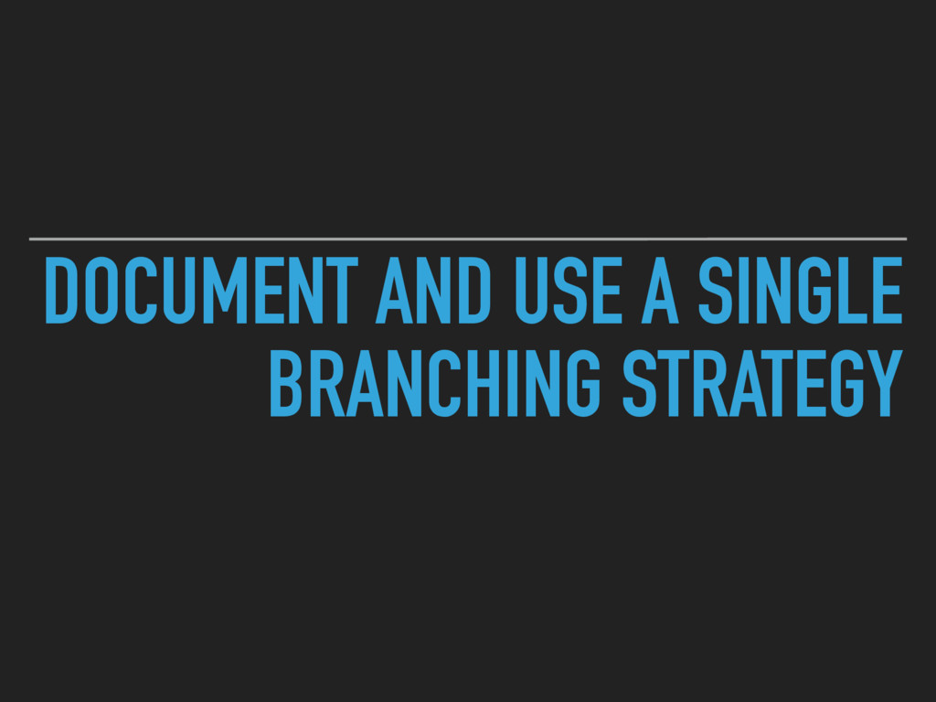 DOCUMENT AND USE A SINGLE BRANCHING STRATEGY