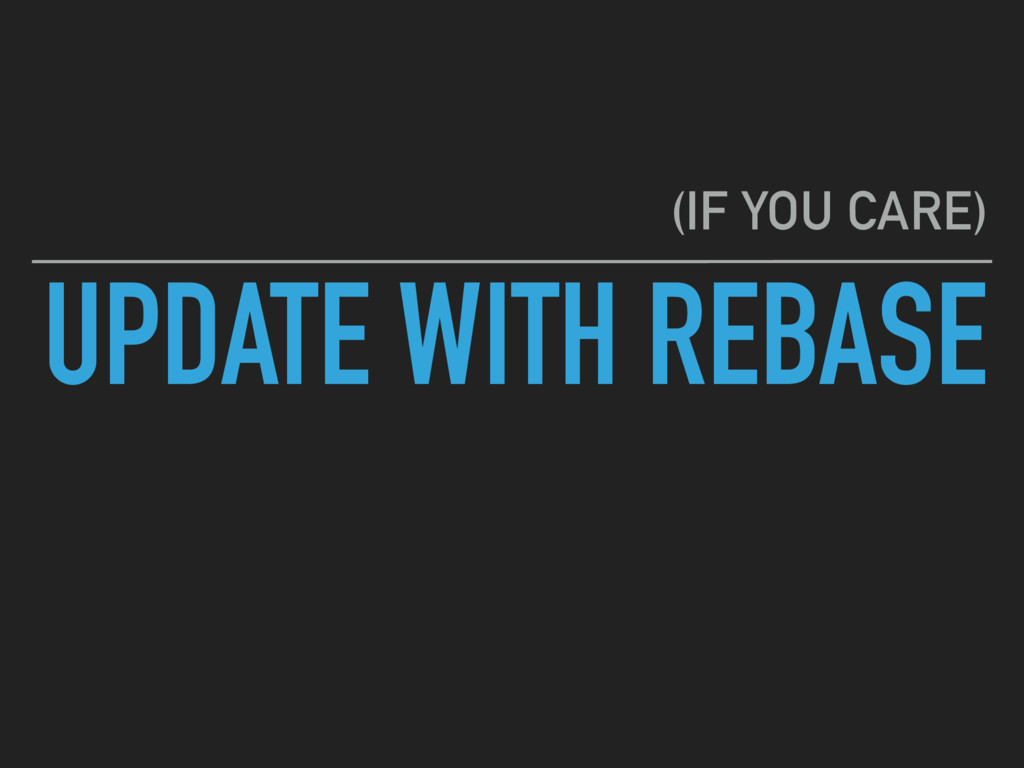 UPDATE WITH REBASE (IF YOU CARE)