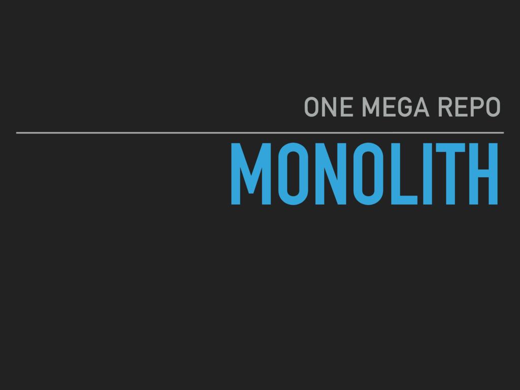 MONOLITH ONE MEGA REPO