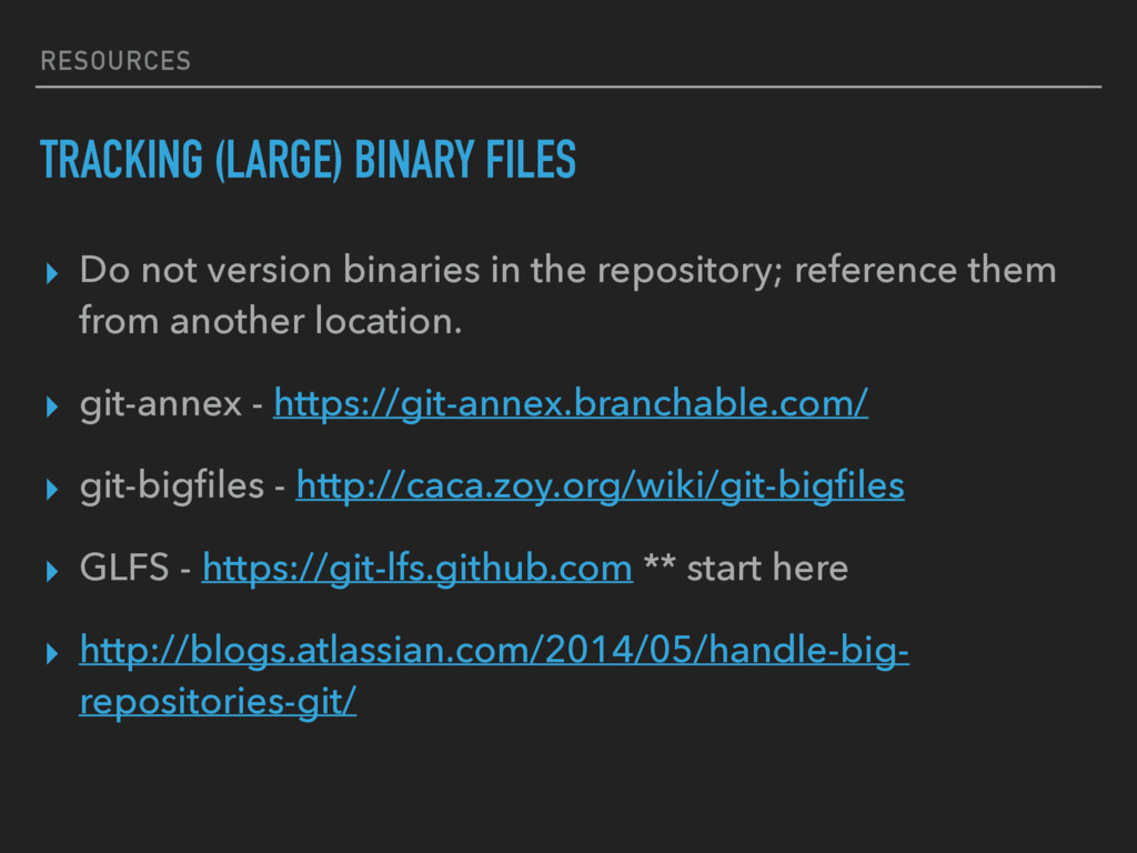 RESOURCES TRACKING (LARGE) BINARY FILES ▸ Do no...