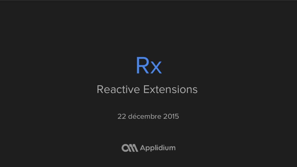 Rx Reactive Extensions 22 décembre 2015