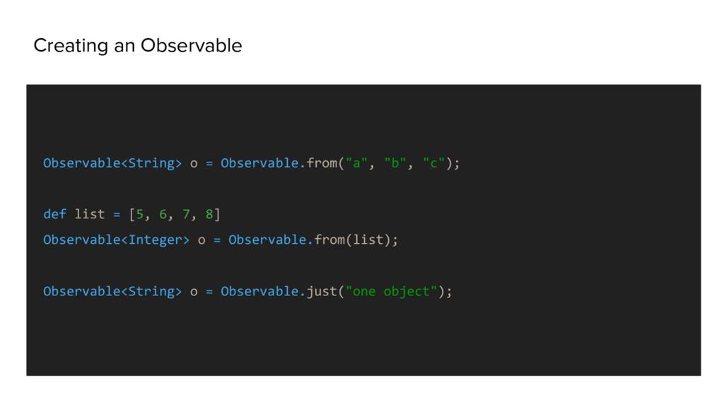 Creating an Observable Observable<String> o = O...