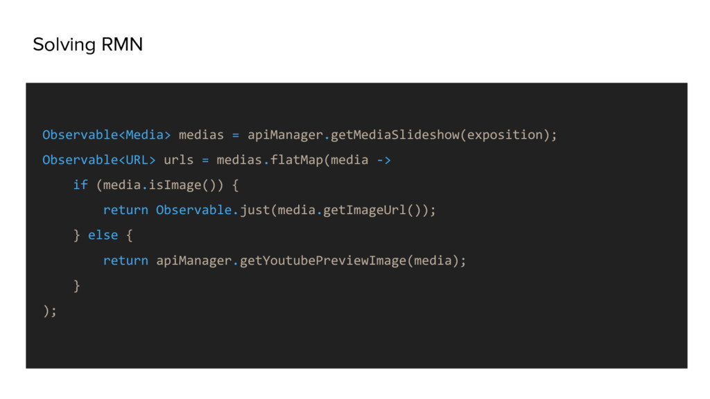 Solving RMN Observable<Media> medias = apiManag...